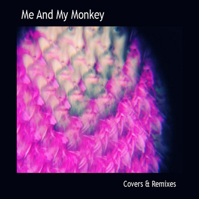 MAMM (Me And My Monkey) - Covers & Remixes